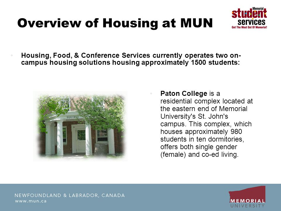 Overview of Housing at MUN Paton College is a residential complex located at the eastern end of Memorial University s St.