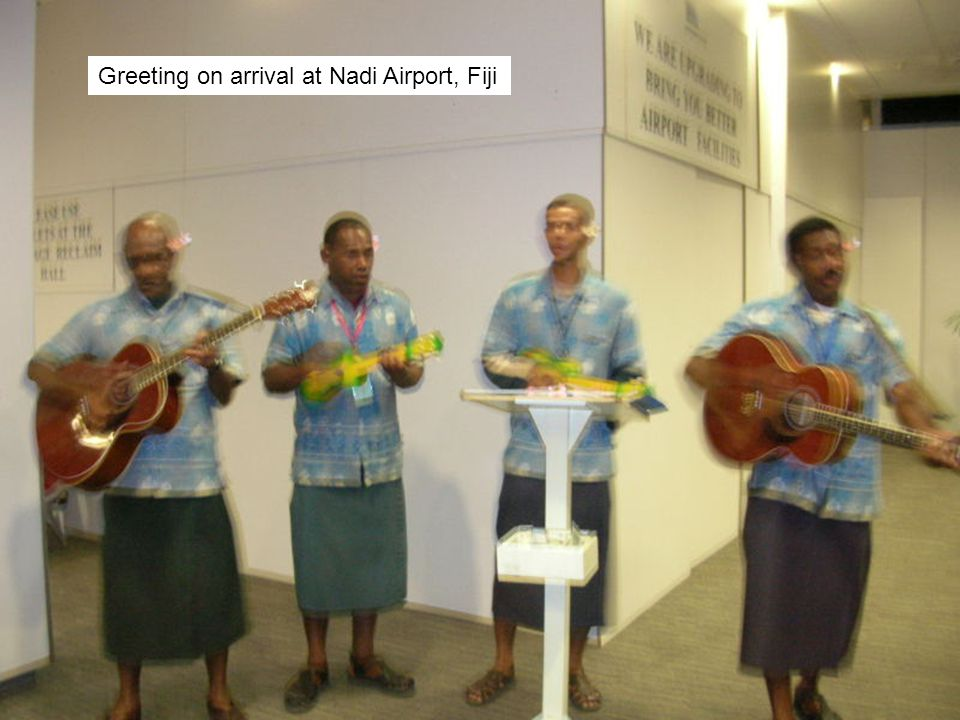 Greeting on arrival at Nadi Airport, Fiji
