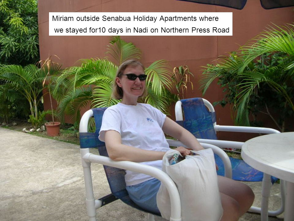 Miriam outside Senabua Holiday Apartments where we stayed for10 days in Nadi on Northern Press Road