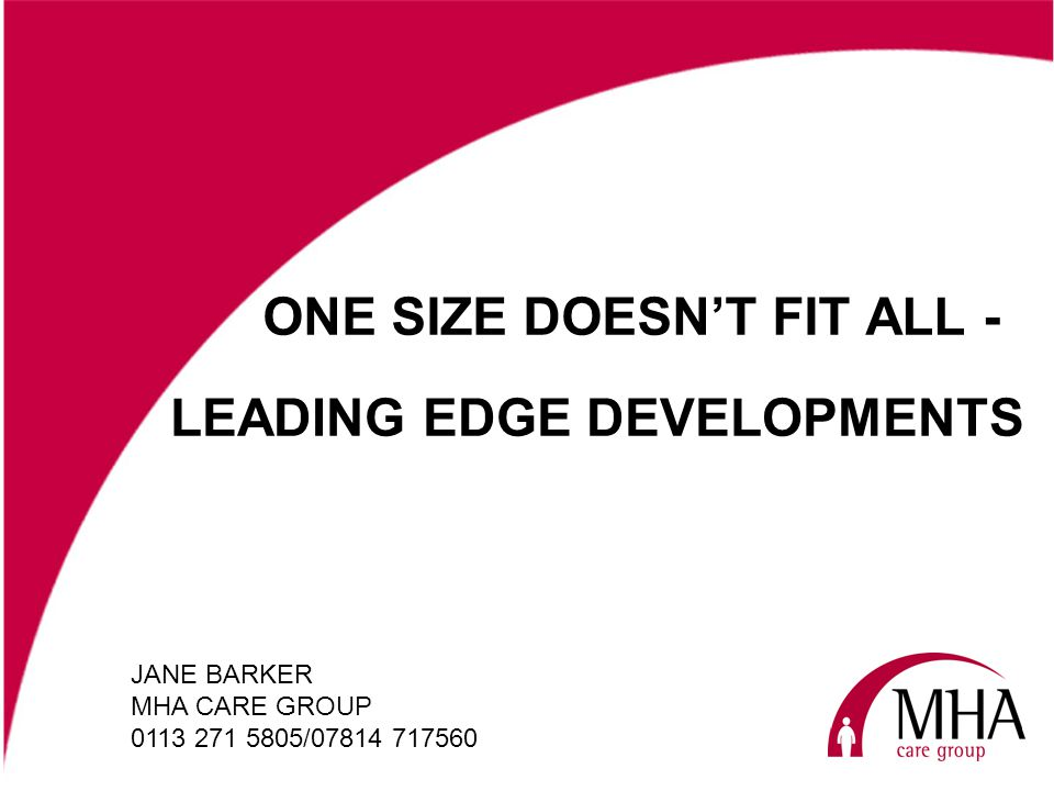 ONE SIZE DOESNT FIT ALL - JANE BARKER MHA CARE GROUP 0113 271 5805/07814 717560 LEADING EDGE DEVELOPMENTS
