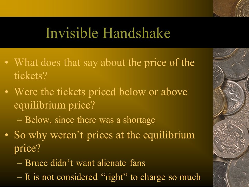 Invisible Handshake What does that say about the price of the tickets.