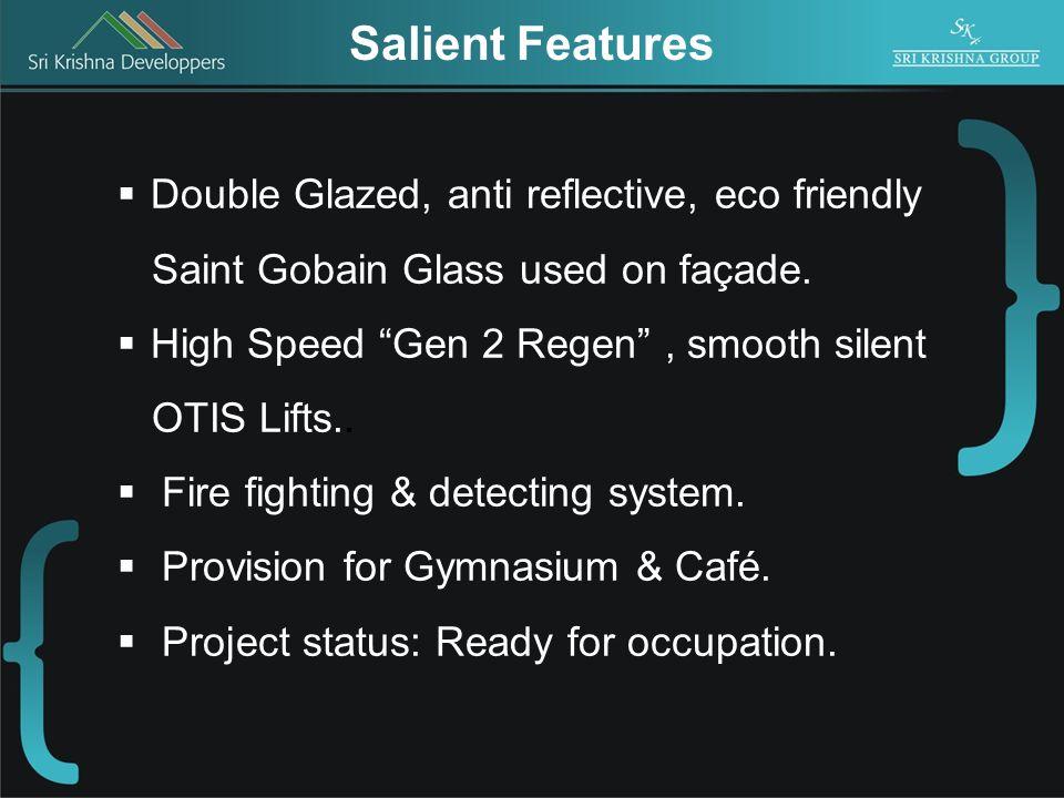 Salient Features Double Glazed, anti reflective, eco friendly Saint Gobain Glass used on façade.