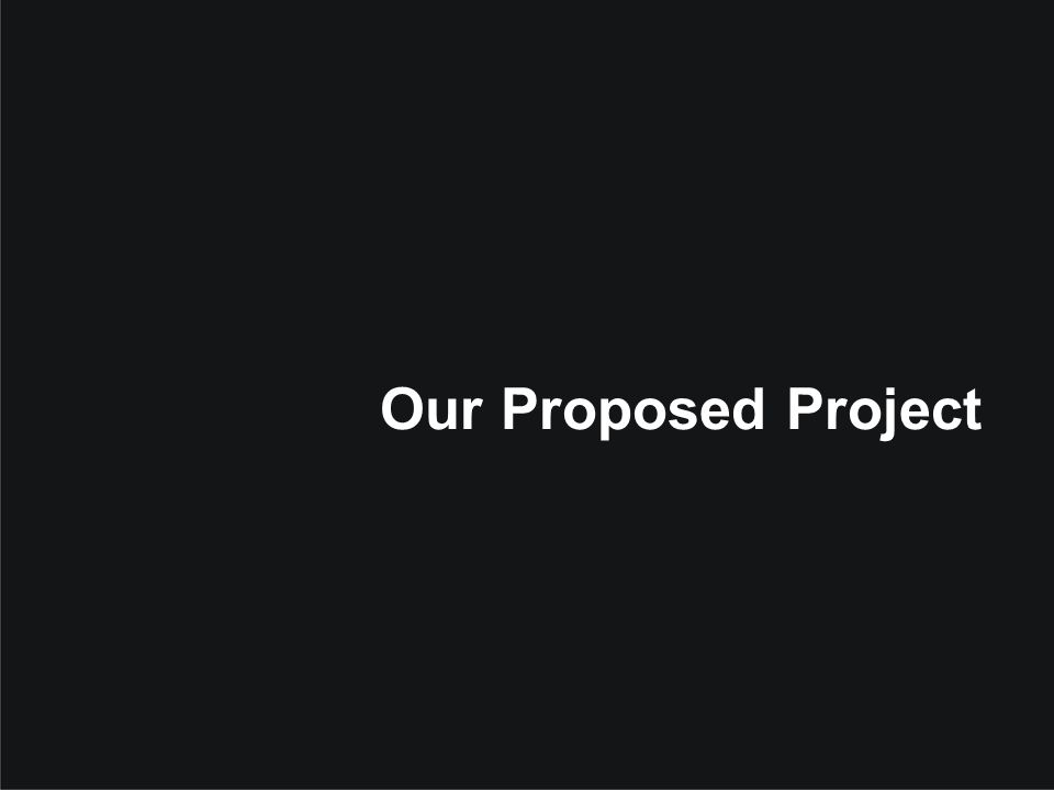 Our Proposed Project