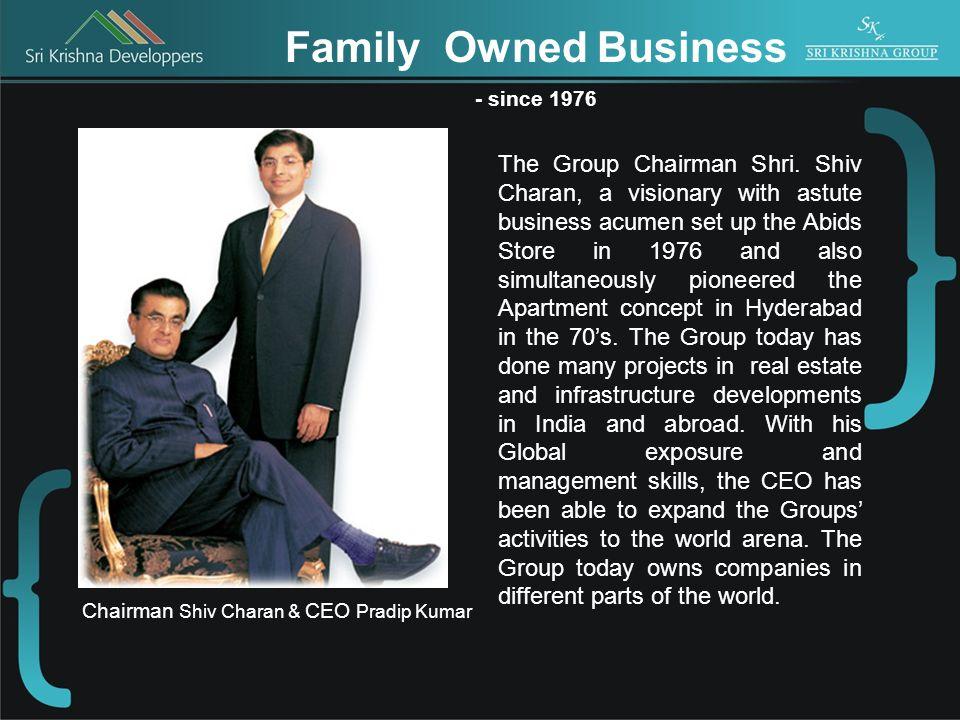 Family Owned Business - since 1976 Chairman Shiv Charan & CEO Pradip Kumar The Group Chairman Shri.