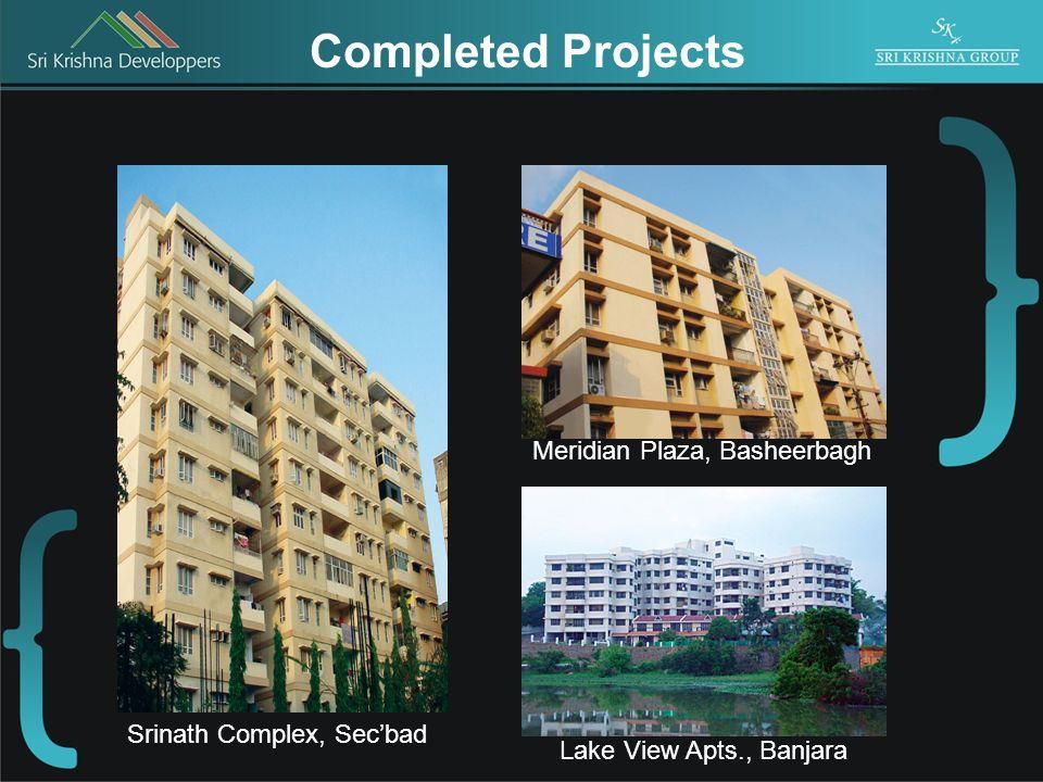 Completed Projects Srinath Complex, Secbad Meridian Plaza, Basheerbagh Lake View Apts., Banjara