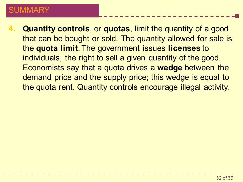 32 of 35 SUMMARY 4.Quantity controls, or quotas, limit the quantity of a good that can be bought or sold.