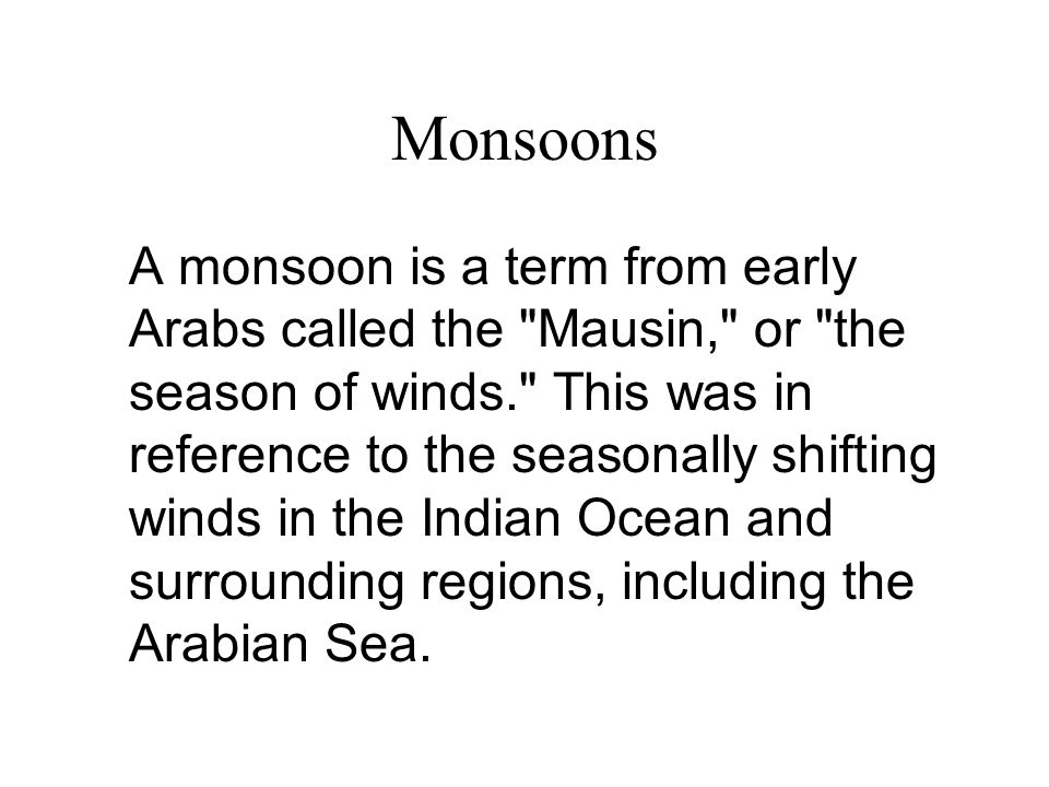 Monsoons A monsoon is a term from early Arabs called the