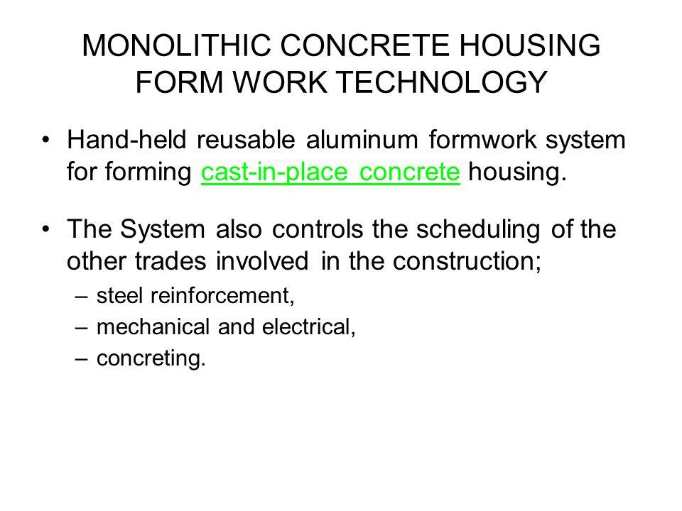 MONOLITHIC CONCRETE HOUSING FORM WORK TECHNOLOGY Hand-held reusable aluminum formwork system for forming cast-in-place concrete housing. The System al