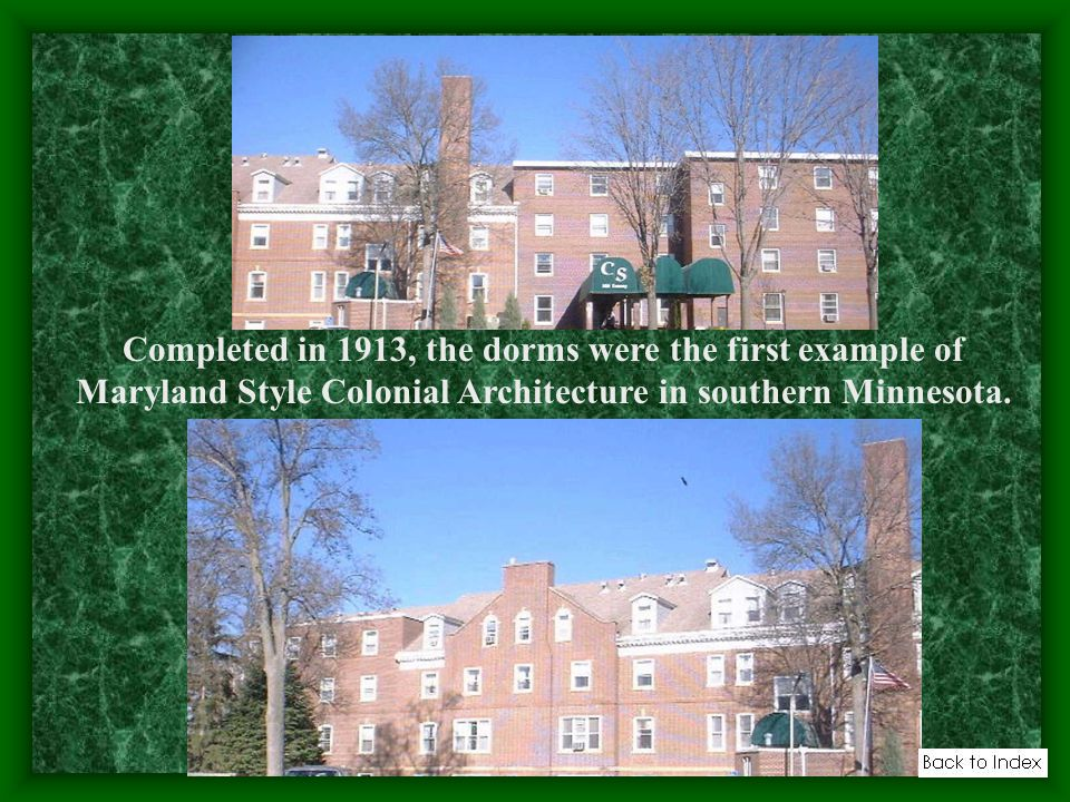 Completed in 1913, the dorms were the first example of Maryland Style Colonial Architecture in southern Minnesota.