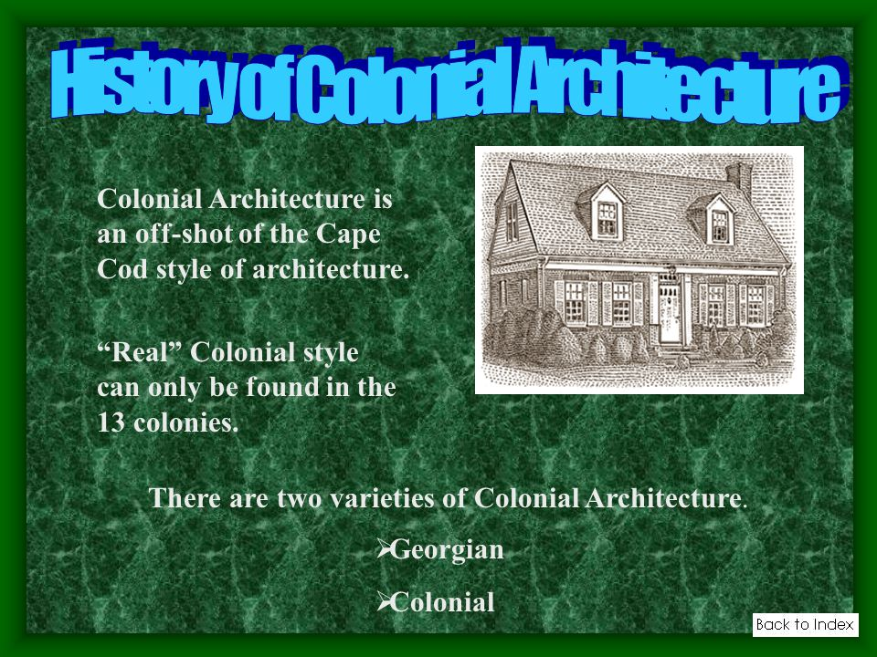 There are two varieties of Colonial Architecture. Georgian Colonial Colonial Architecture is an off-shot of the Cape Cod style of architecture. Real C