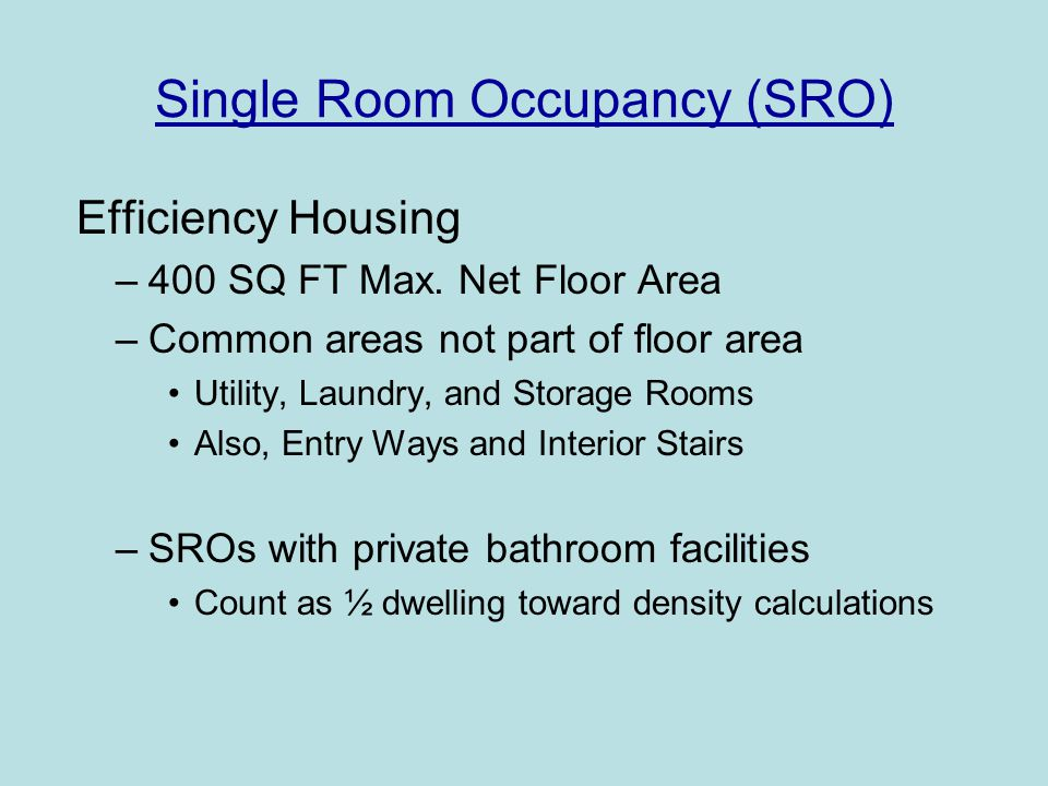 Single Room Occupancy (SRO) Efficiency Housing –400 SQ FT Max.
