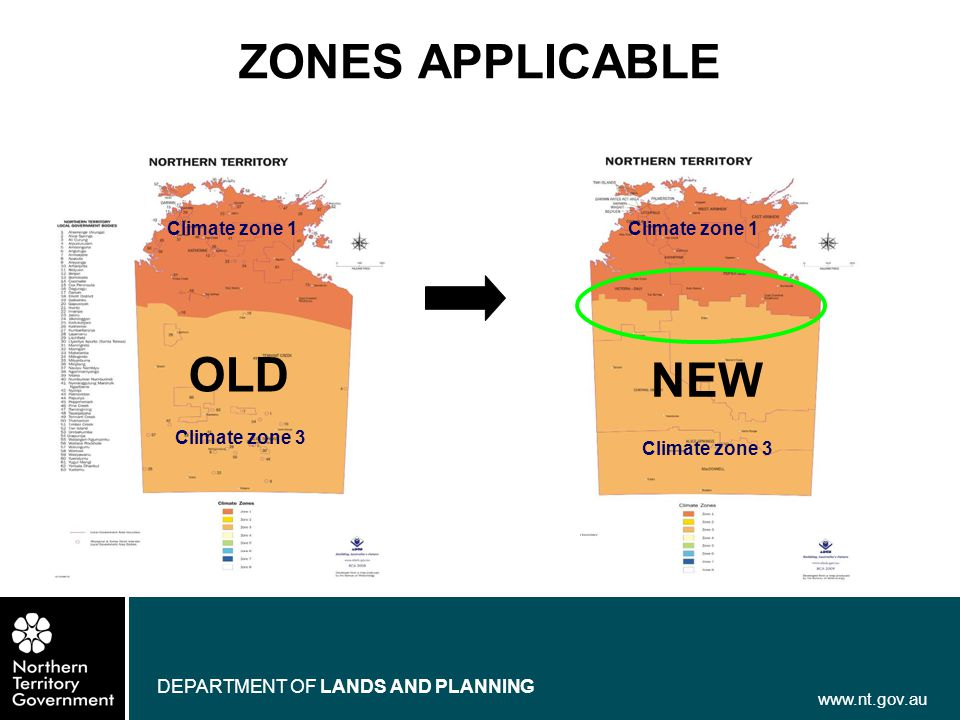 www.nt.gov.au DEPARTMENT OF LANDS AND PLANNING ZONES APPLICABLE NEW OLD Climate zone 1 Climate zone 3