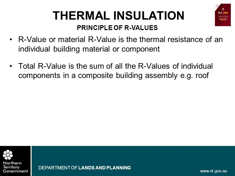 www.nt.gov.au DEPARTMENT OF LANDS AND PLANNING R-Value or material R-Value is the thermal resistance of an individual building material or component T