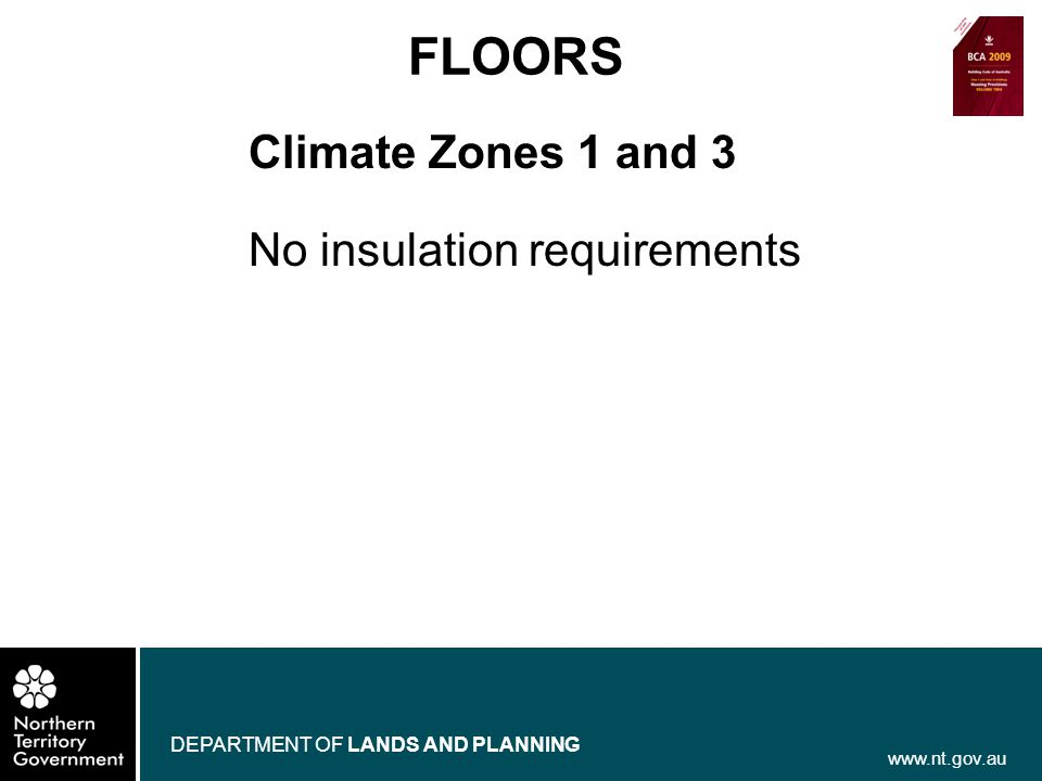 www.nt.gov.au DEPARTMENT OF LANDS AND PLANNING FLOORS Climate Zones 1 and 3 No insulation requirements