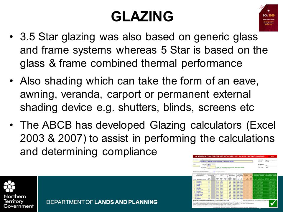 www.nt.gov.au DEPARTMENT OF LANDS AND PLANNING 3.5 Star glazing was also based on generic glass and frame systems whereas 5 Star is based on the glass