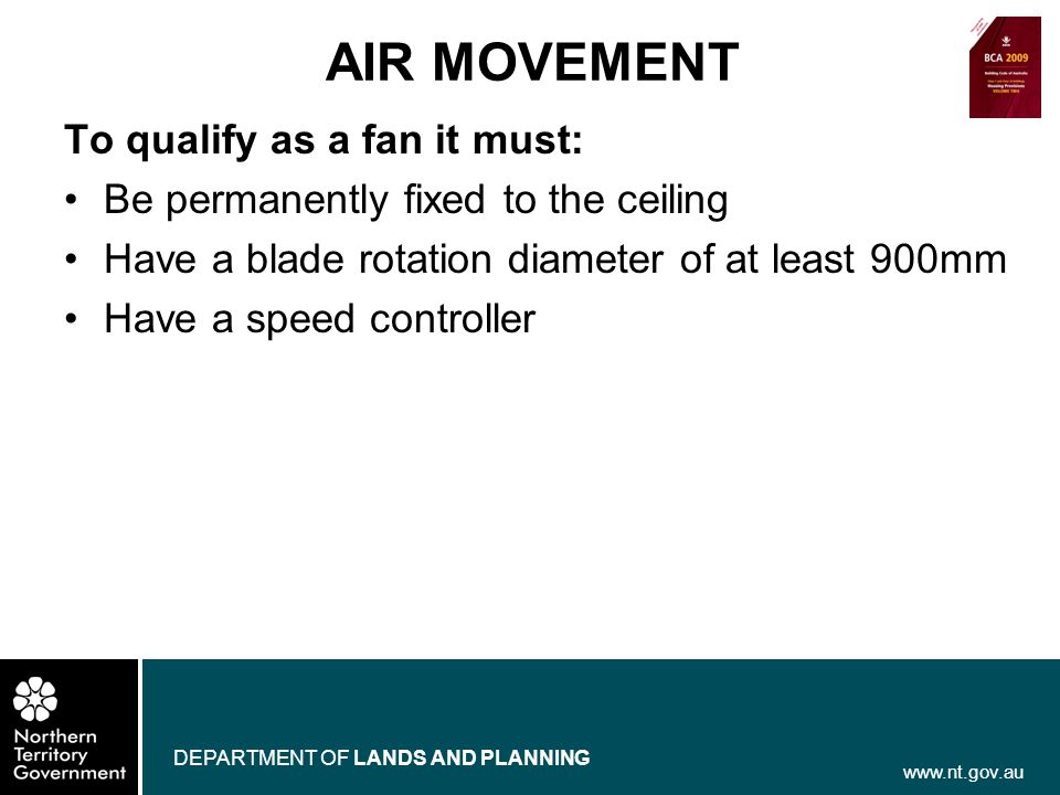 www.nt.gov.au DEPARTMENT OF LANDS AND PLANNING To qualify as a fan it must: Be permanently fixed to the ceiling Have a blade rotation diameter of at l
