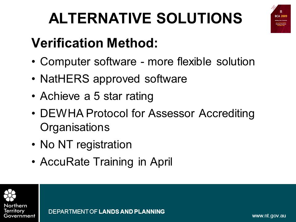 www.nt.gov.au DEPARTMENT OF LANDS AND PLANNING ALTERNATIVE SOLUTIONS Verification Method: Computer software - more flexible solution NatHERS approved