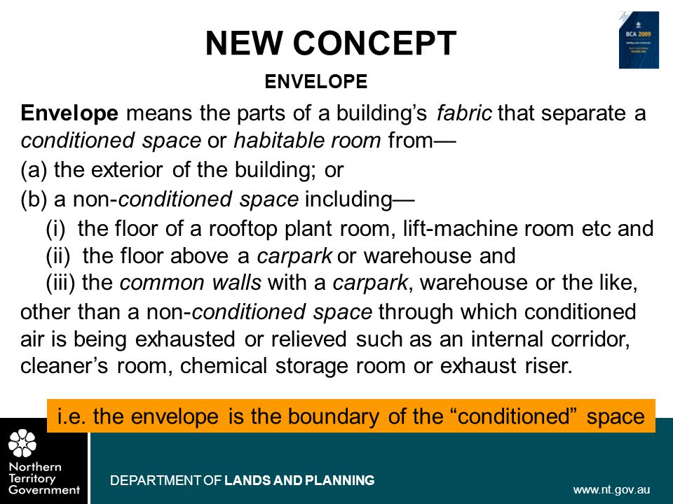 www.nt.gov.au DEPARTMENT OF LANDS AND PLANNING NEW CONCEPT ENVELOPE Envelope means the parts of a buildings fabric that separate a conditioned space o