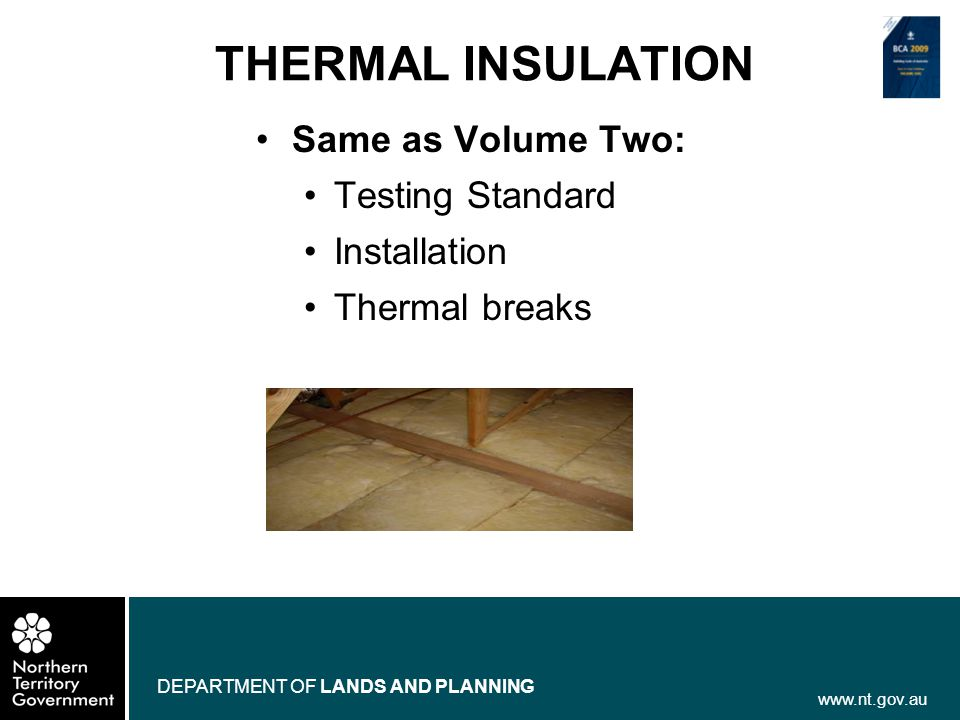 www.nt.gov.au DEPARTMENT OF LANDS AND PLANNING THERMAL INSULATION Same as Volume Two: Testing Standard Installation Thermal breaks