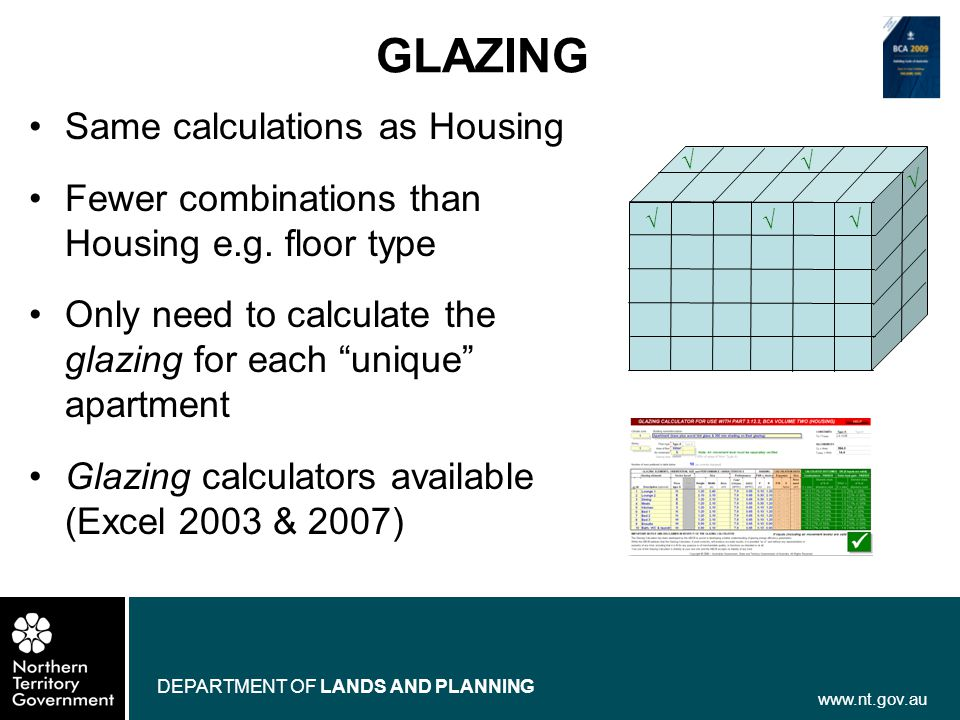 www.nt.gov.au DEPARTMENT OF LANDS AND PLANNING Same calculations as Housing Fewer combinations than Housing e.g. floor type Only need to calculate the