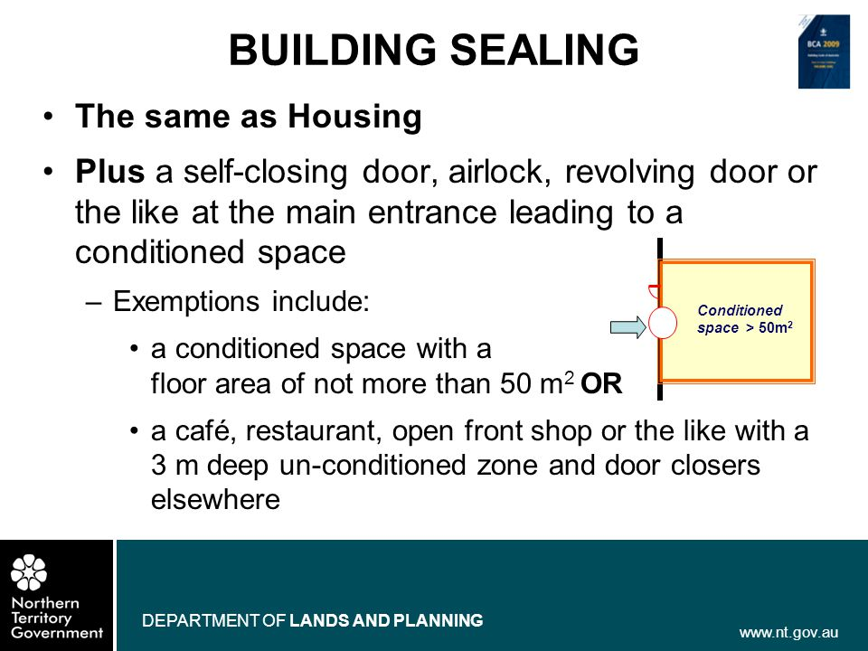 www.nt.gov.au DEPARTMENT OF LANDS AND PLANNING BUILDING SEALING The same as Housing Plus a self-closing door, airlock, revolving door or the like at t