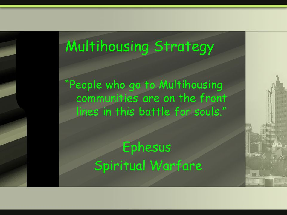 Multihousing Strategy People who go to Multihousing communities are on the front lines in this battle for souls.