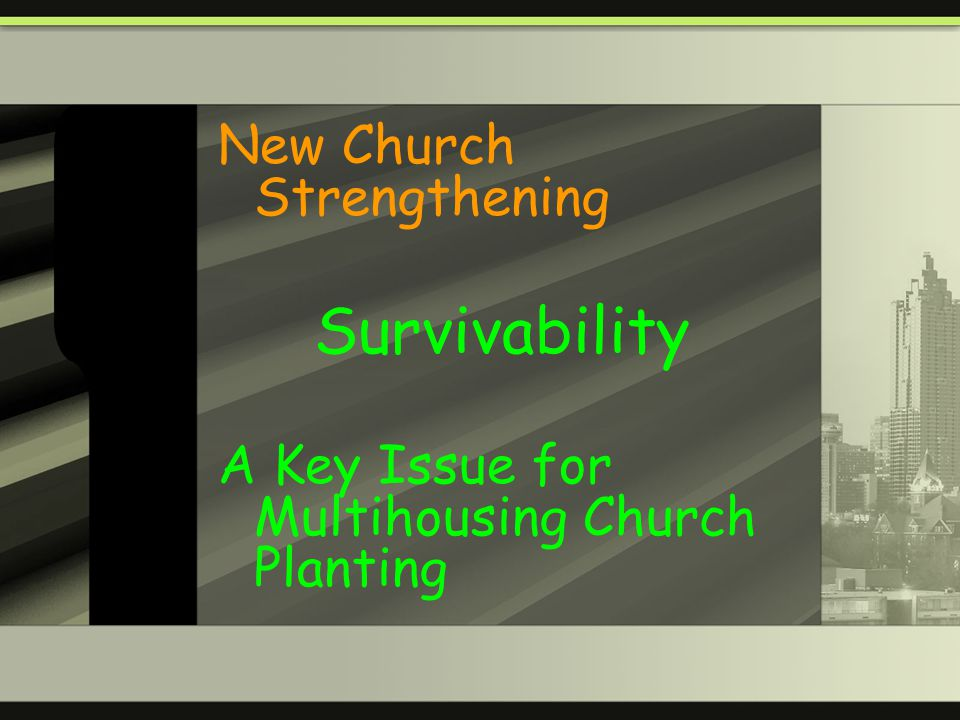 New Church Strengthening Survivability A Key Issue for Multihousing Church Planting