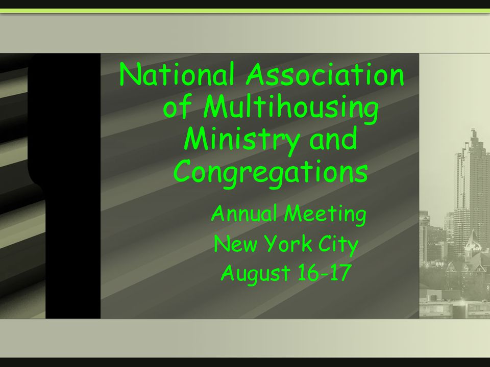 National Association of Multihousing Ministry and Congregations Annual Meeting New York City August 16-17