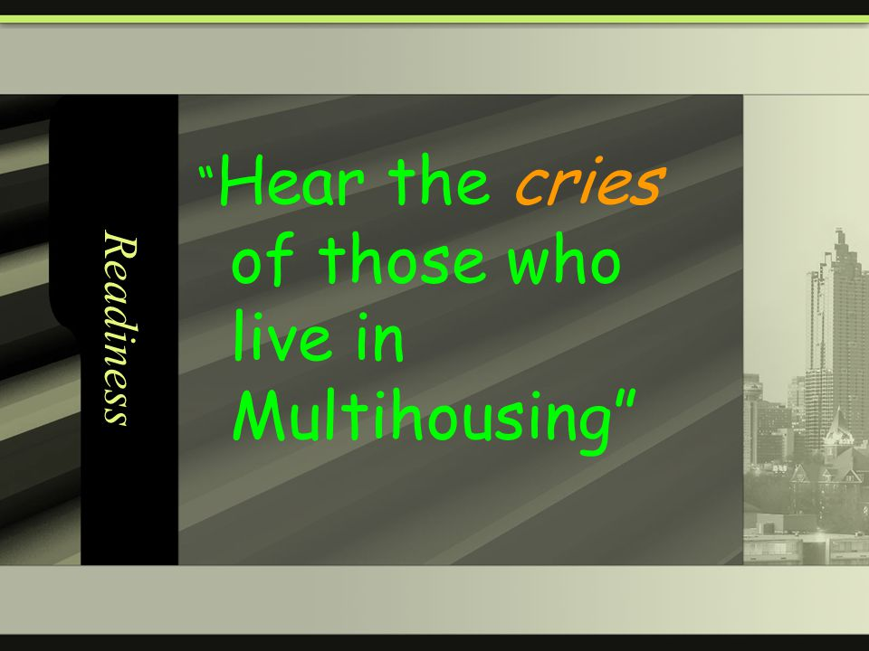 Readiness Hear the cries of those who live in Multihousing