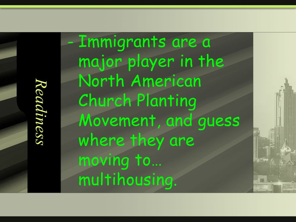 Readiness -Immigrants are a major player in the North American Church Planting Movement, and guess where they are moving to… multihousing.