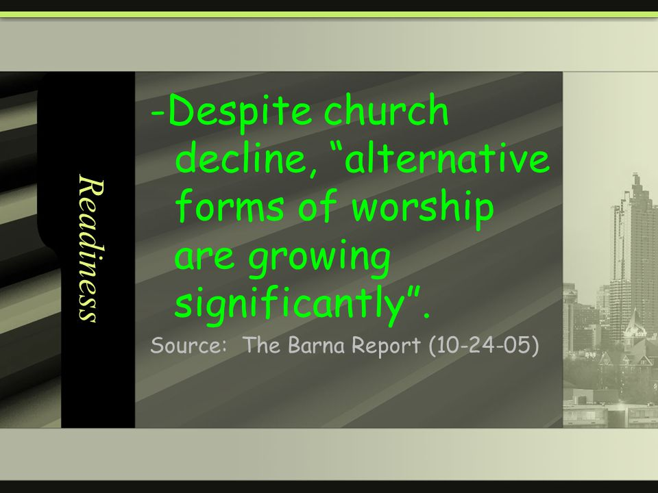 Readiness -Despite church decline, alternative forms of worship are growing significantly.
