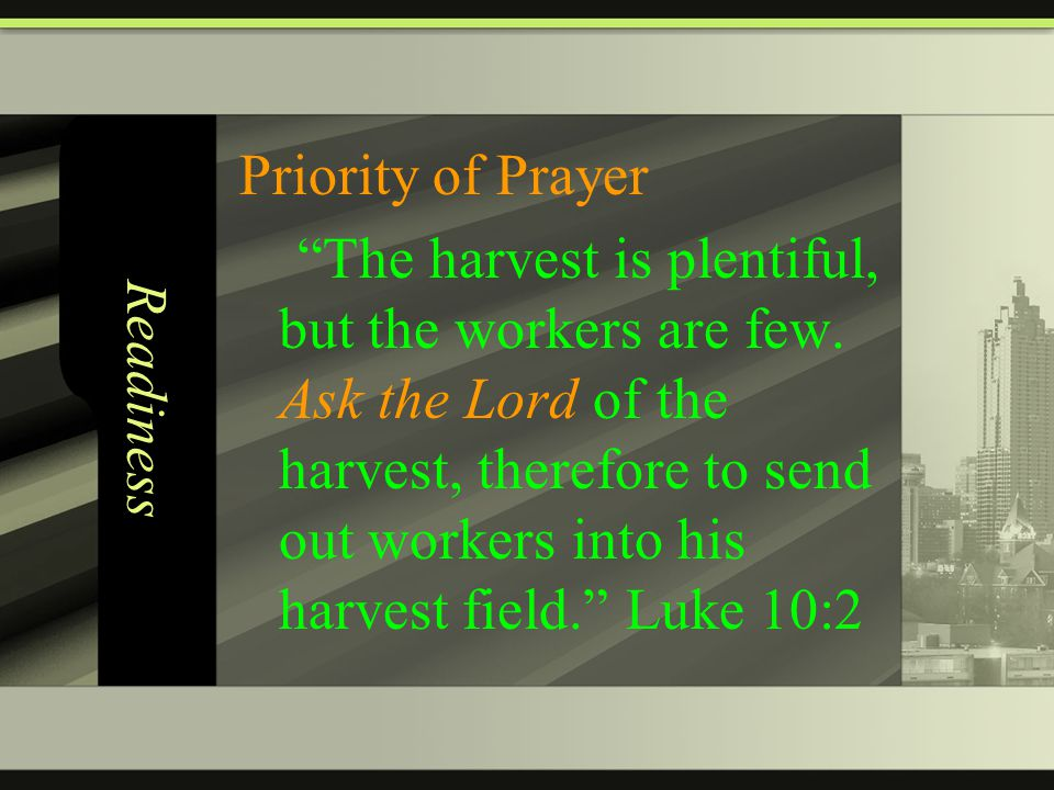 Readiness Priority of Prayer The harvest is plentiful, but the workers are few.