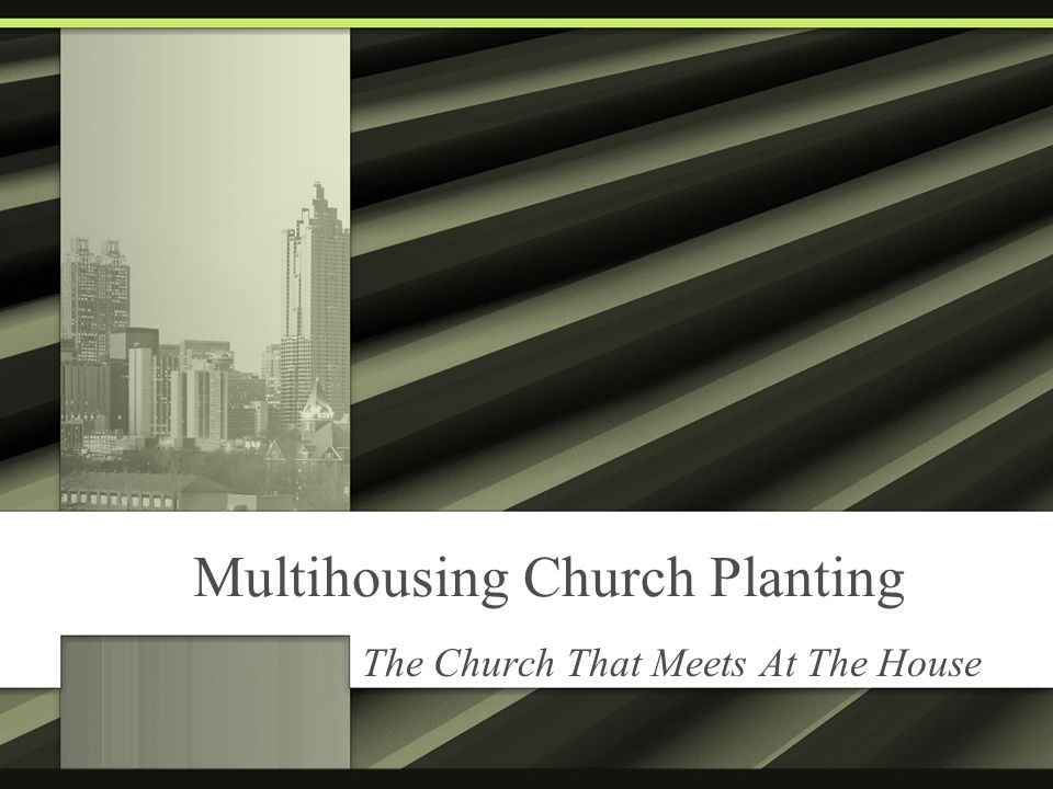 Multihousing Church Planting The Church That Meets At The House