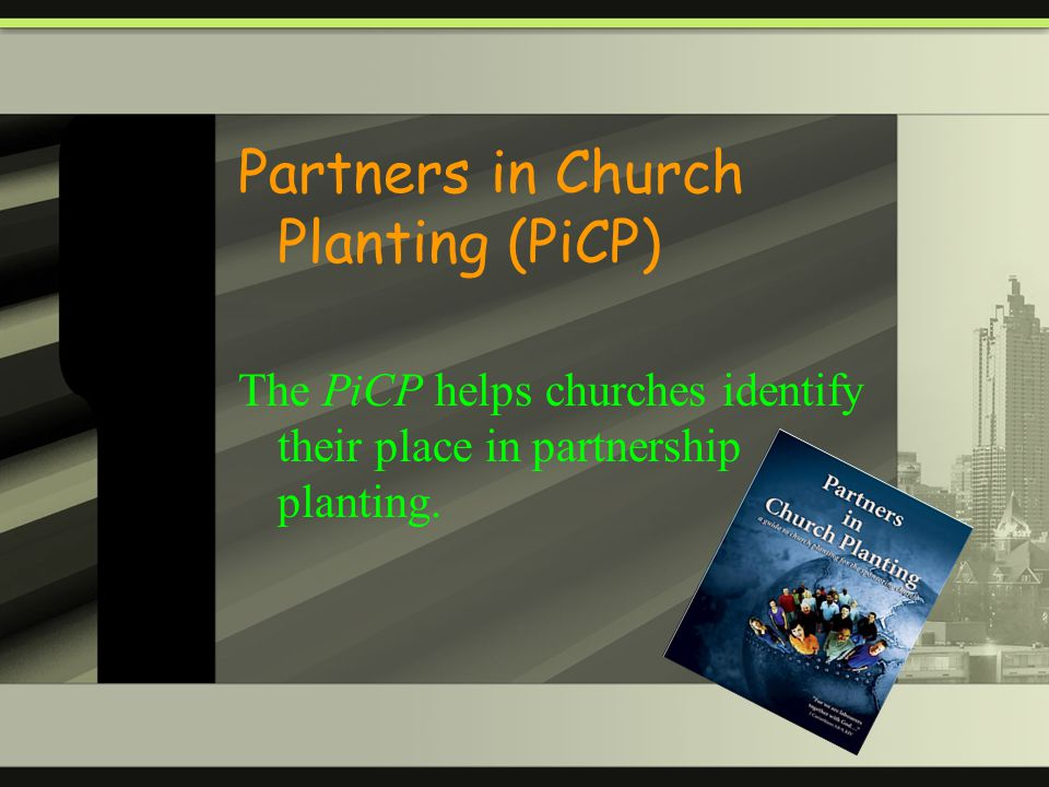 Partners in Church Planting (PiCP) The PiCP helps churches identify their place in partnership planting.