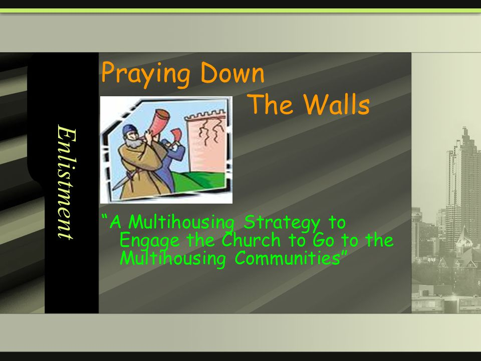 Enlistment Praying Down The Walls A Multihousing Strategy to Engage the Church to Go to the Multihousing Communities
