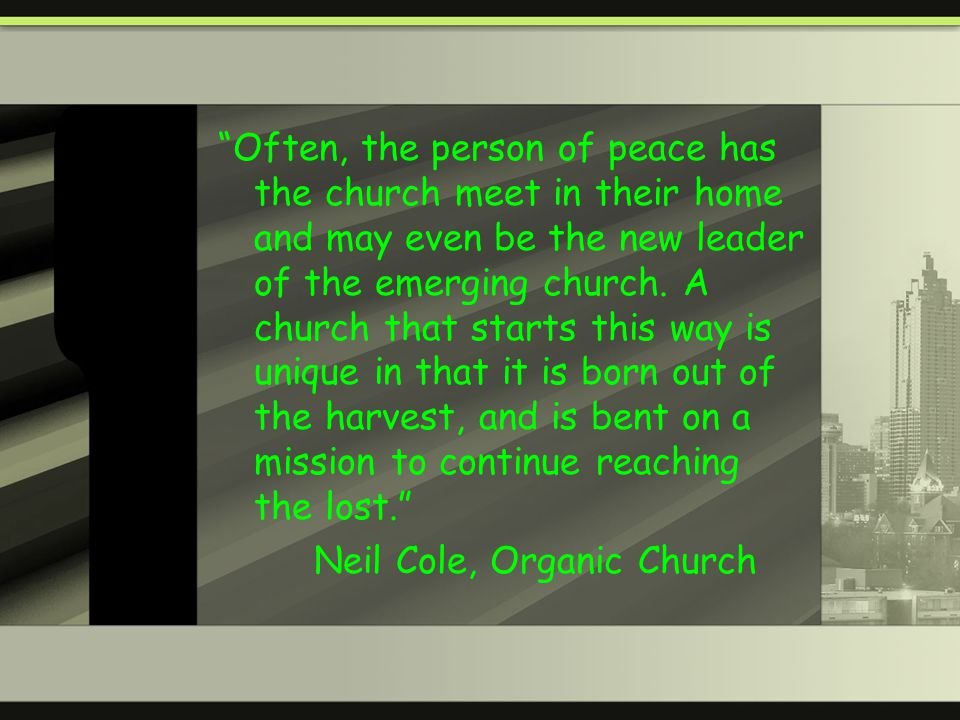 Often, the person of peace has the church meet in their home and may even be the new leader of the emerging church.