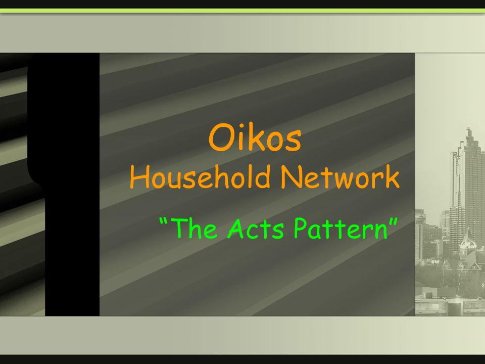 Oikos Household Network The Acts Pattern