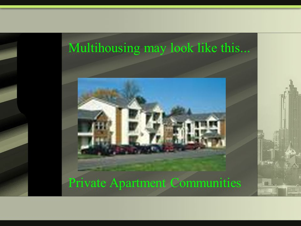 Multihousing may look like this... Private Apartment Communities
