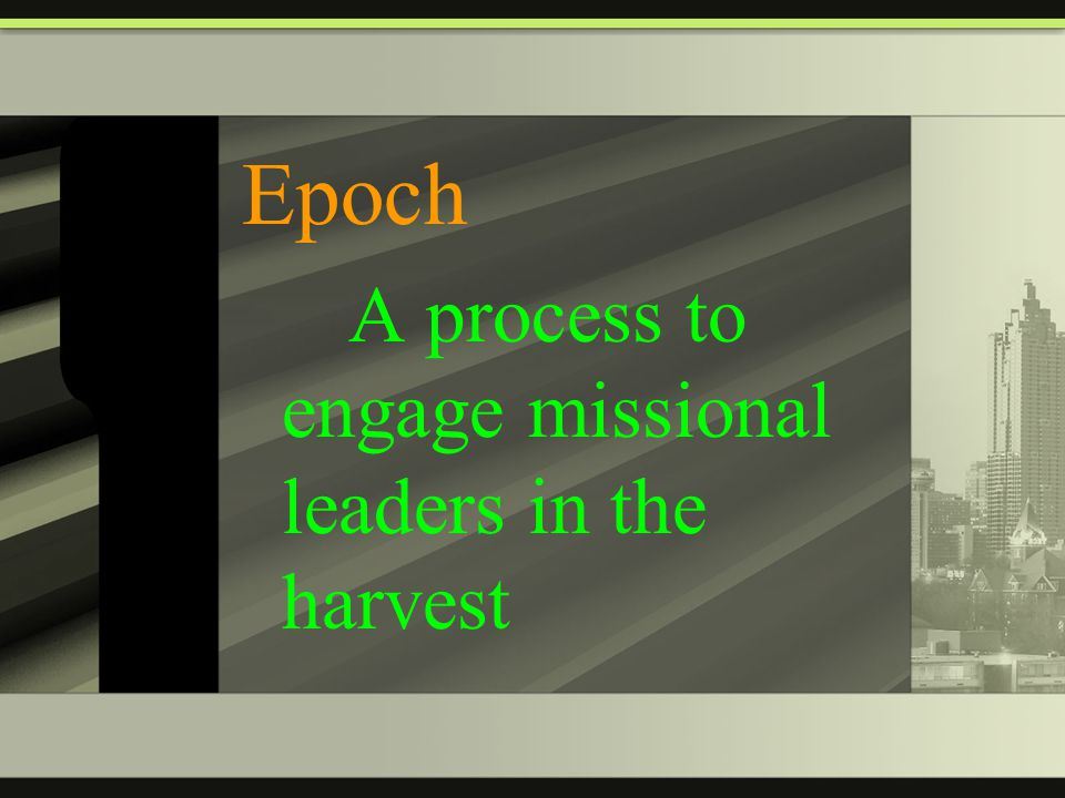 Epoch A process to engage missional leaders in the harvest