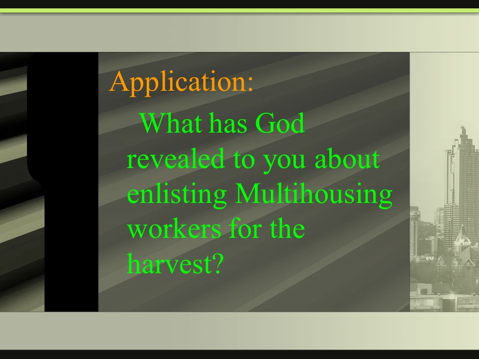 Application: What has God revealed to you about enlisting Multihousing workers for the harvest?