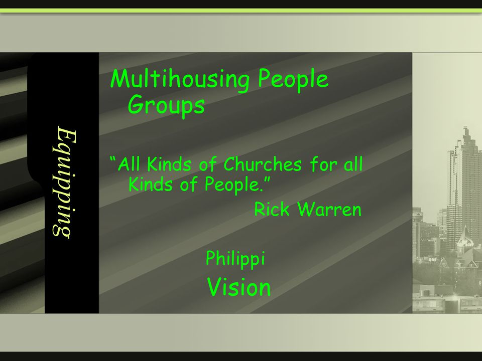 Equipping Multihousing People Groups All Kinds of Churches for all Kinds of People.