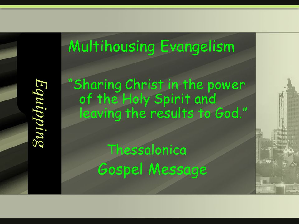Equipping Multihousing Evangelism Sharing Christ in the power of the Holy Spirit and leaving the results to God.