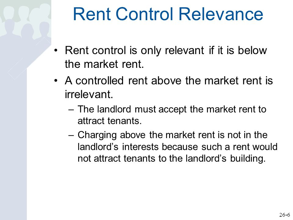 26-6 Rent Control Relevance Rent control is only relevant if it is below the market rent.