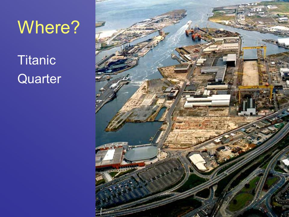 Where? Titanic Quarter