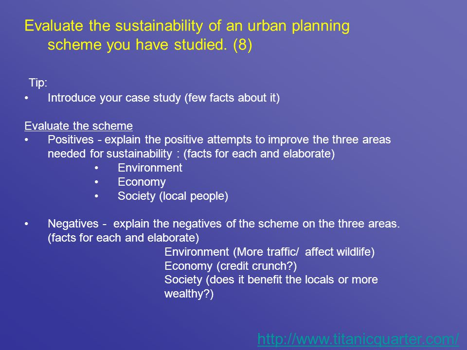 Evaluate the sustainability of an urban planning scheme you have studied. (8) Tip: Introduce your case study (few facts about it) Evaluate the scheme
