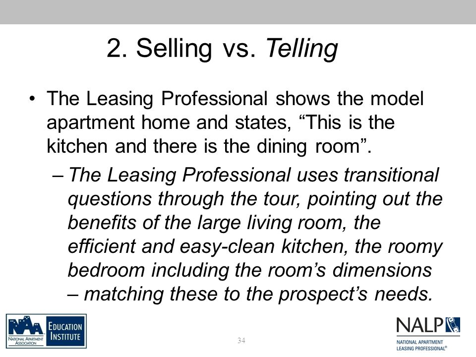 2. Selling vs. Telling The Leasing Professional shows the model apartment home and states, This is the kitchen and there is the dining room. –The Leas