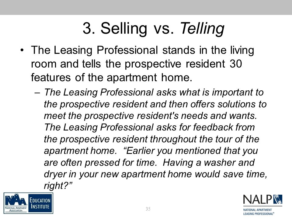 3. Selling vs. Telling The Leasing Professional stands in the living room and tells the prospective resident 30 features of the apartment home. –The L