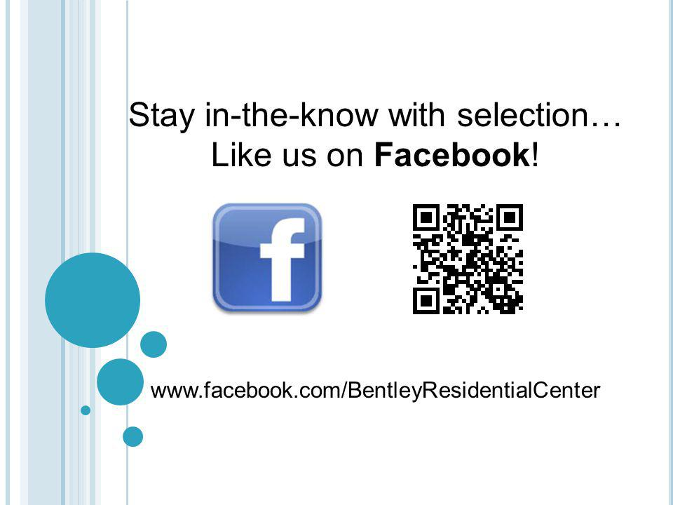 Stay in-the-know with selection… Like us on Facebook! www.facebook.com/BentleyResidentialCenter