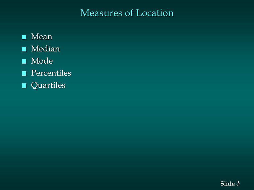 3 3 Slide Measures of Location n Mean n Median n Mode n Percentiles n Quartiles