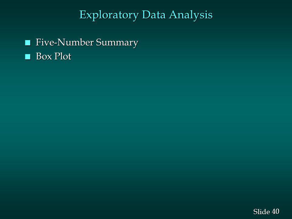 40 Slide Exploratory Data Analysis n Five-Number Summary n Box Plot